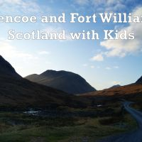 Glencoe and Fort William with Kids